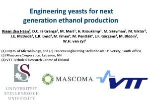 Engineering yeasts for next generation ethanol production Riaan