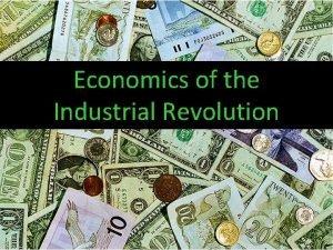 Economics of the Industrial Revolution The Industrial Revolution