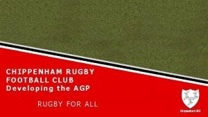 CHIPPENHAM RUGBY FOOTBALL CLUB Developing the AGP RUGBY