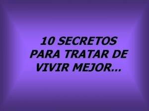 10 SECRETOS PARA TRATAR DE VIVIR MEJOR 1