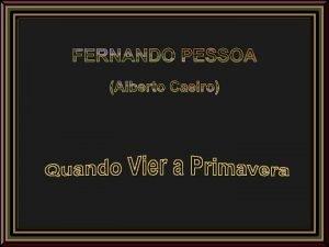 FERNANDO PESSOA Alberto Caeiro FERNANDO PESSOA Alberto Caeiro