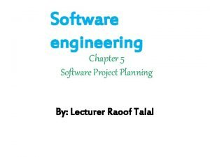 Software engineering Chapter 5 Software Project Planning By