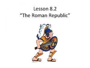 Lesson 8 2 The Roman Republic Romes Government