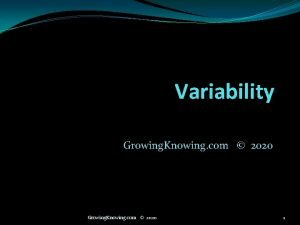 Variability Growing Knowing com 2020 1 Variability We