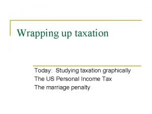 Wrapping up taxation Today Studying taxation graphically The