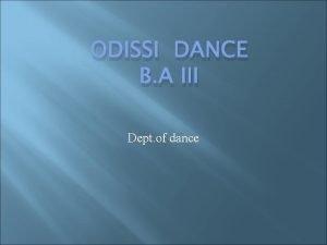 ODISSI DANCE B A III Dept of dance