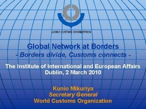 Global Network at Borders Borders divide Customs connects