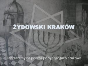 YDOWSKI KRAKW Zapraszamy na podr po synagogach Krakowa