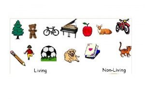 Living Things What do all living things have