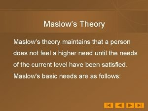 Maslows Theory Maslows theory maintains that a person
