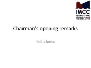 Chairmans opening remarks Keith Jones Welcome to IMCC