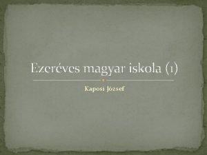 Ezerves magyar iskola 1 Kaposi Jzsef Kezdet Pannonhalma