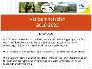 Verksamhetsplan 2018 2023 Vision 2023 Bjurss Ridklubb kommer