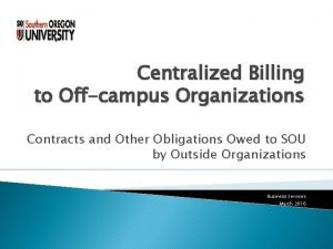 Centralized Billing to Offcampus Organizations Contracts and Other