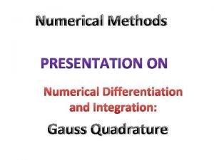 Numerical Methods Numerical Differentiation and Integration Gauss Quadrature