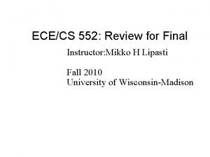 ECECS 552 Review for Final Instructor Mikko H