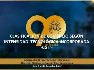 CLASIFICACIN DE COMERCIO SEGN INTENSIDAD TECNOLGICA INCORPORADA CGITSubgerencia