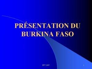 PRSENTATION DU BURKINA FASO EPT 2007 1 BURKINA