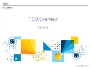 TDO Overview Oct 2019 2018 IBM Corporation Latest