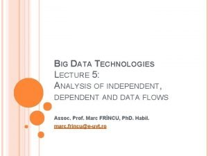 BIG DATA TECHNOLOGIES LECTURE 5 ANALYSIS OF INDEPENDENT