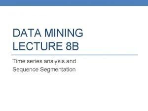 DATA MINING LECTURE 8 B Time series analysis