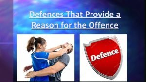 Defences That Provide a Reason for the Offence