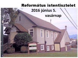 Reformtus istentisztelet 2016 jnius 5 vasrnap 2016 JNIUS