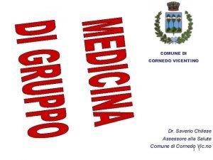 COMUNE DI CORNEDO VICENTINO Dr Saverio Chilese Assessore