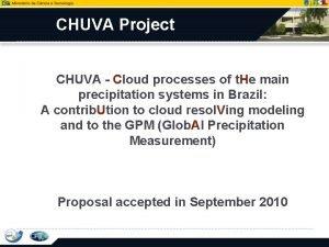 CHUVA Project CHUVA Cloud processes of t He