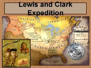 Lewis and Clark Expedition LEWIS Meriwether Lewis was