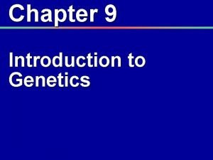 Chapter 9 Introduction to Genetics Gregor Mendel Father
