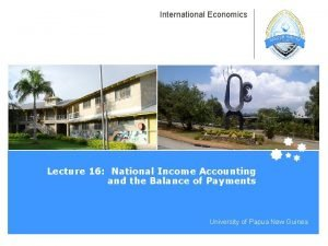International Economics Lecture 16 National Income Accounting and