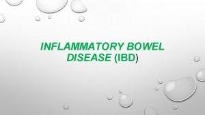 INFLAMMATORY BOWEL DISEASE IBD INFLAMMATORY BOWEL DISEASE IBD