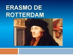 ERASMO DE ROTTERDAM BIOGRAFA Naci el 28 de