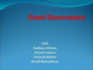 Good Governance Oleh Saddam Febrian Akmal Arianto Fatimah