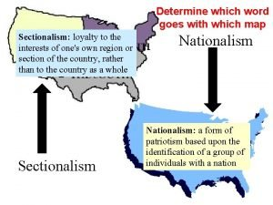 Determine which word goes with which map Sectionalism