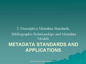 2 Descriptive Metadata Standards Bibliographic Relationships and Metadata