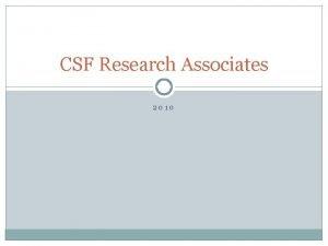 CSF Research Associates 2010 Mission CSF Research Associates