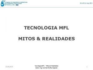 TECNOLOGIA MFL MITOS REALIDADES 21052014 Tecnologia MFL Mitos