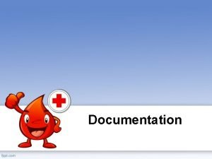 Documentation In whatever system is practised good documentation