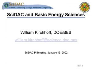 Sci DAC and Basic Energy Sciences William Kirchhoff