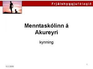 Menntasklinn Akureyri kynning 1 10 2 2005 Um