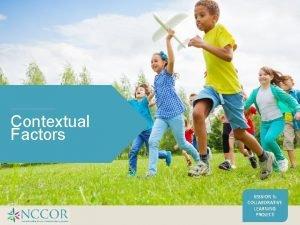 Contextual Factors SESSION 5 COLLABORATIVE LEARNING PROJECT Contextual