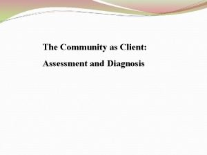 The Community as Client Assessment and Diagnosis Community