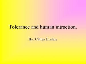 Tolerance and human intraction By Ctlyn Ereline Here