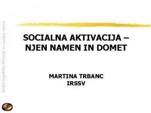 Intitut Republike Slovenije za socialno varstvo SOCIALNA AKTIVACIJA