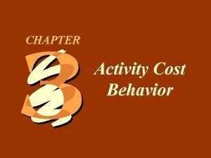3 1 CHAPTER Activity Cost Behavior 3 2