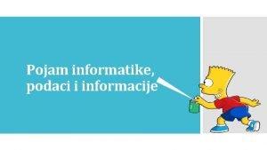 Pojam informatike podaci i informacije U svakodnevnom ivotu
