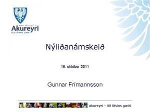 Nlianmskei 18 oktber 2011 Gunnar Frmannsson Akureyri ll
