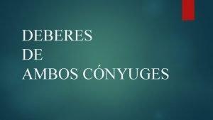 DEBERES DE AMBOS CNYUGES 1 Viviendo el uno